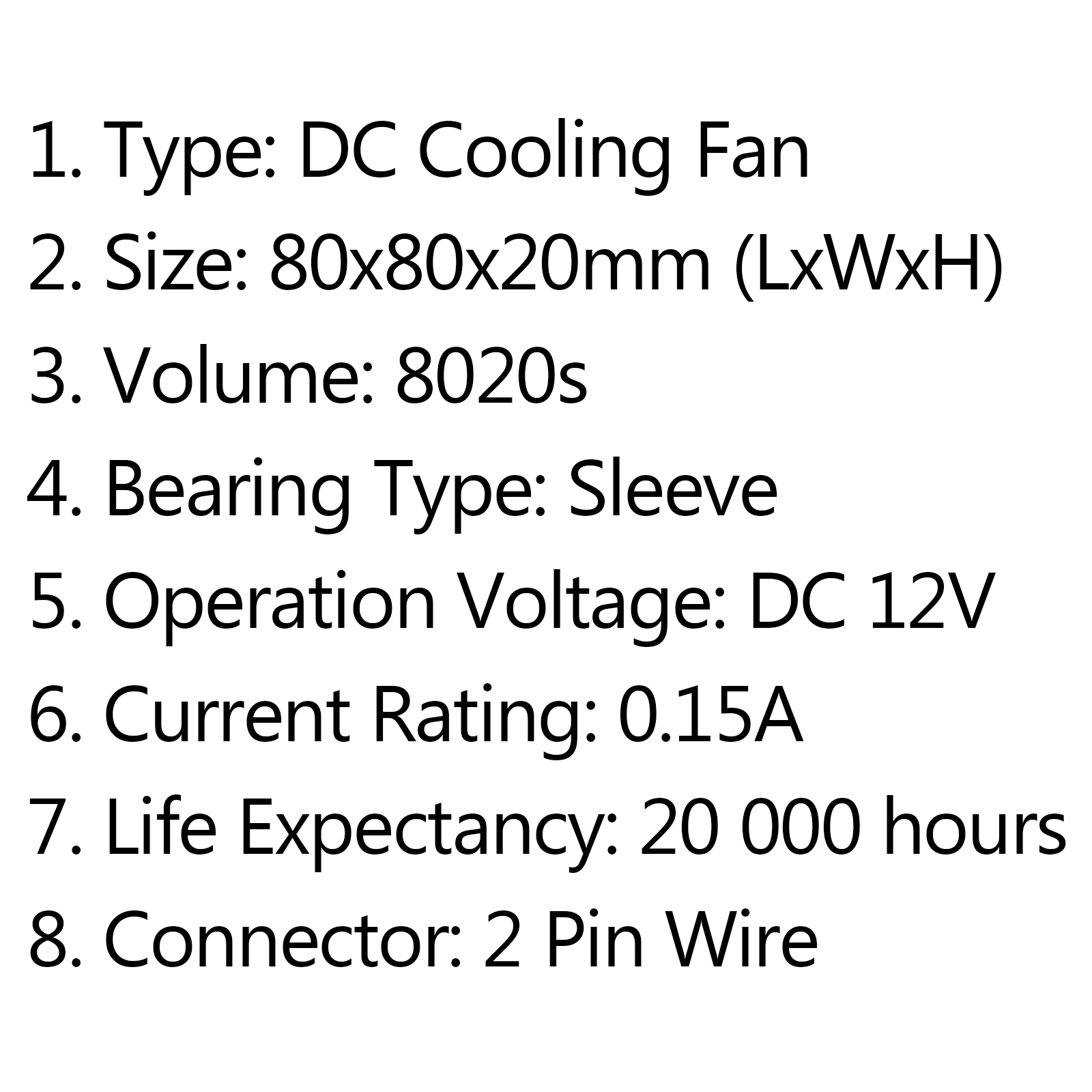 Dc brushless cooling pc computer fan 12v 8020s 80x80x20mm 015a 2 type dc cooling fan 2 size 80x80x20mm lxwxh 3 volume 8020s 4 bearing type sleeve 5 operation voltage dc 12v 6 current rating 015a greentooth Choice Image